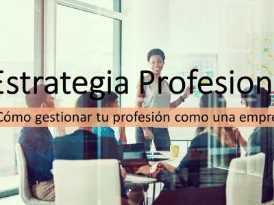 Estrategia Profesional, gestiona tu profesión como una empresa