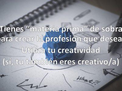 Creatividad, usa lo que tienes para hacer lo que deseas