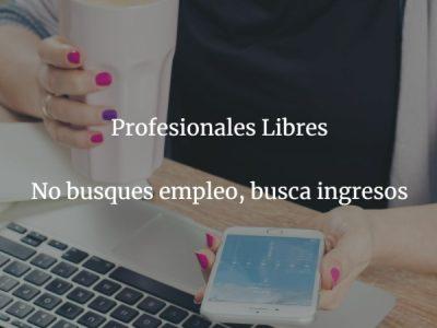 Profesionales Libres, no busques empleo, busca ingresos