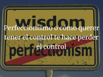 Perfeccionismo, la excusa perfecta para quedarte como estás