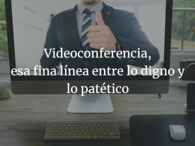 Videoconferencia. Dejar huella desde tu casa